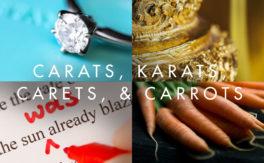 Carats, Karats, Carets, & Carrots