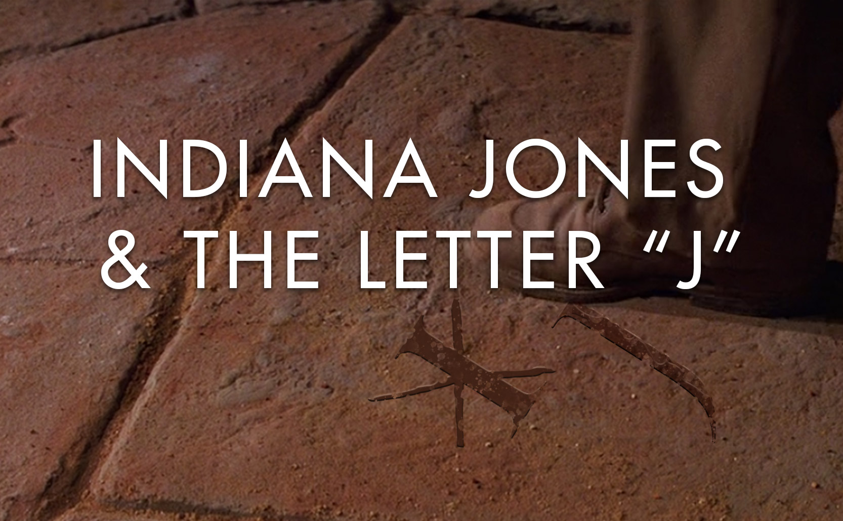 """Read more about the article Indiana Jones and the Letter """"J"""""""