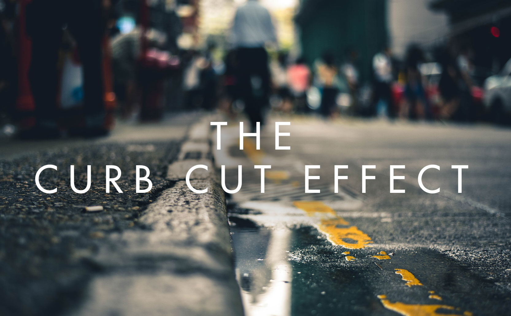Read more about the article The Curb Cut Effect