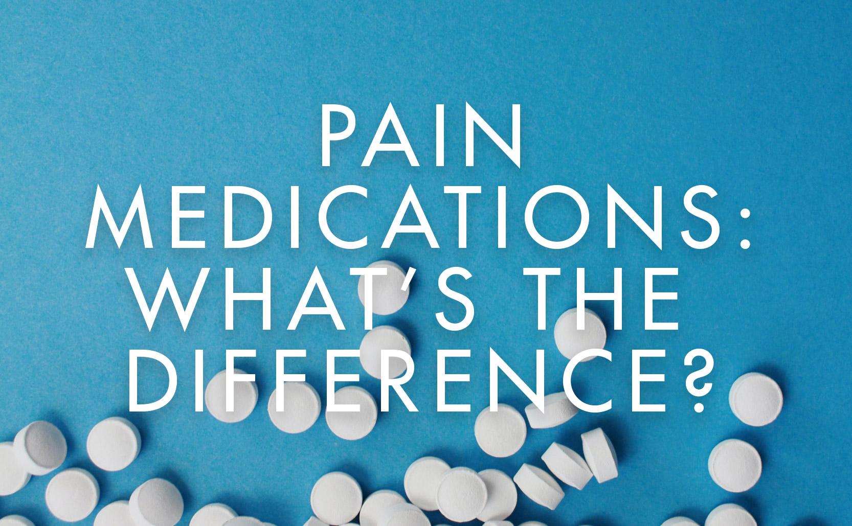 Pain Medications: What's the difference?