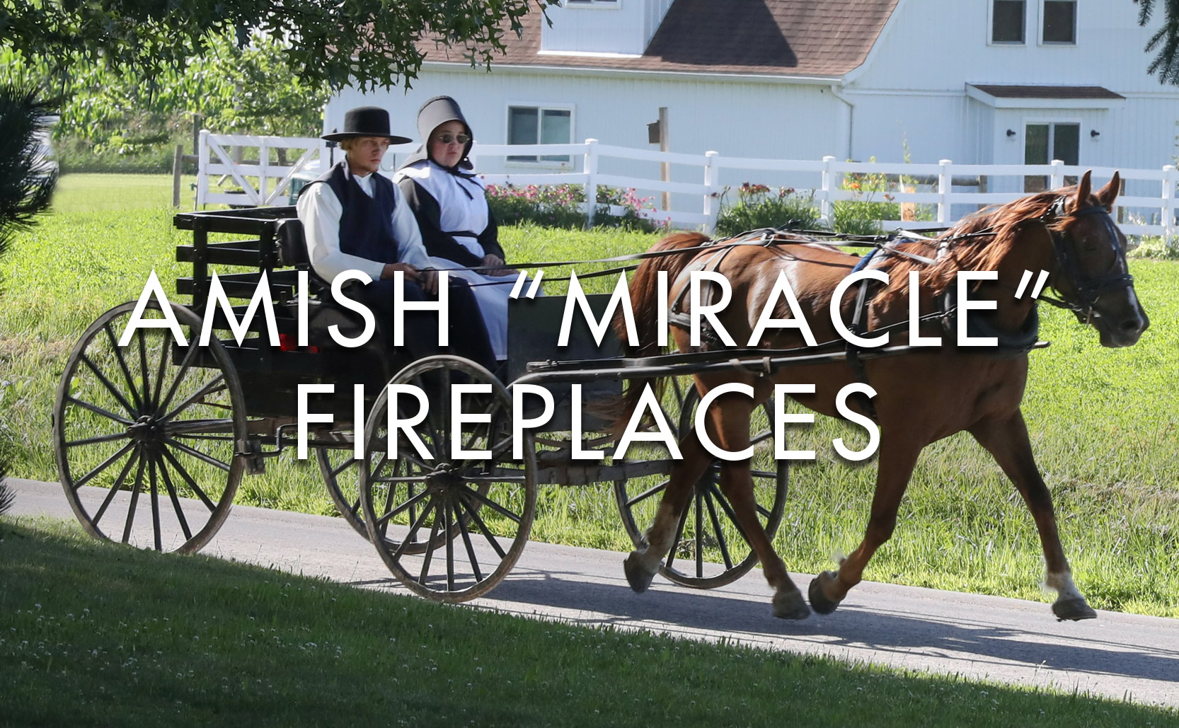 """You are currently viewing Amish """"Miracle"""" Fireplaces"""