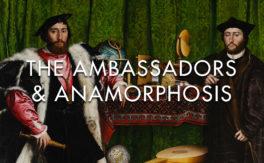 The Ambassadors & Anamorphosis