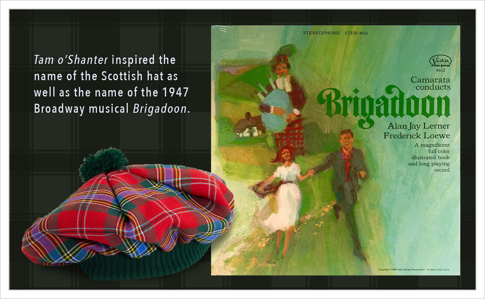 Tam o'Shanter inspired the name of the Scottish hat as well as the name of the 1947 Broadway musical Brigadoon. In this image is the Tam o'Shanter hat and the Brigadoon record cover.