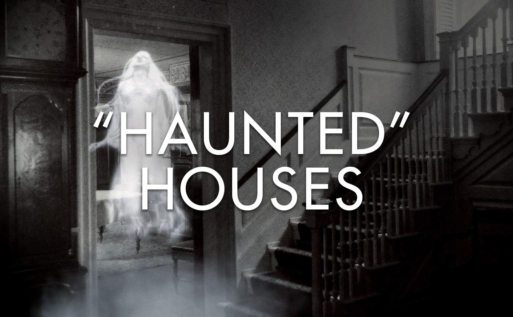 """Haunted"" Houses"