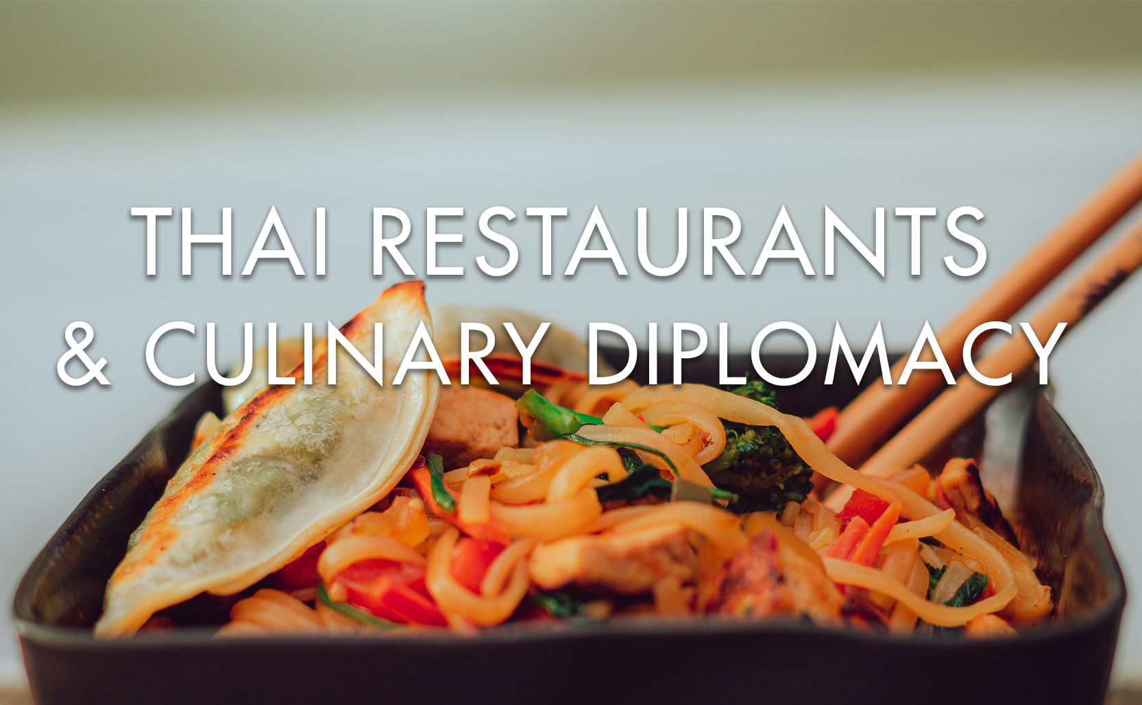Read more about the article Thai Restaurants & Culinary Diplomacy
