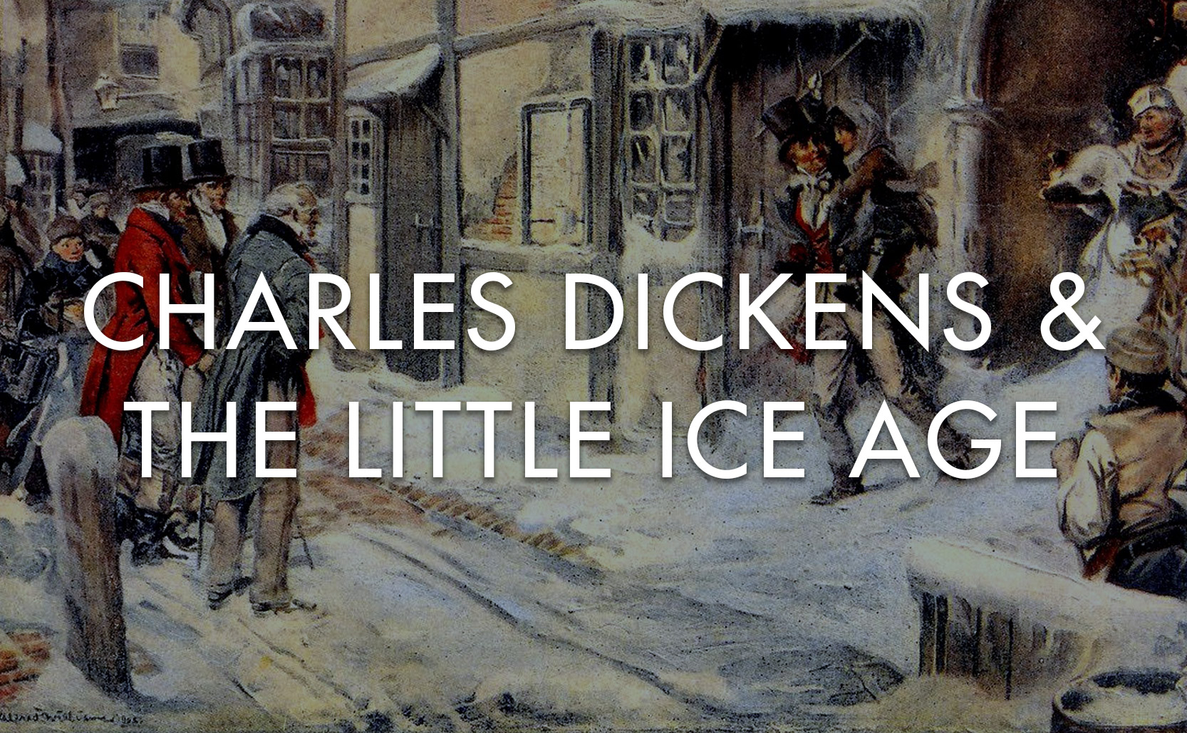 Charles Dickens and the Little Ice Age