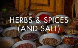 Herbs & Spices (and Salt)