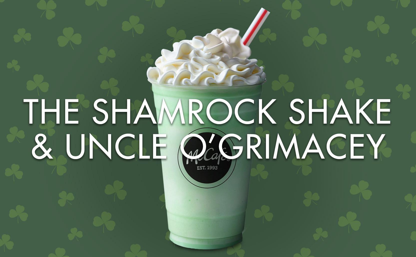 the Shamrock Shake & Uncle O'Grimacey